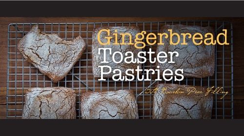... Consideration: Gingerbread Toaster Pastries with Bourbon Pear Filling
