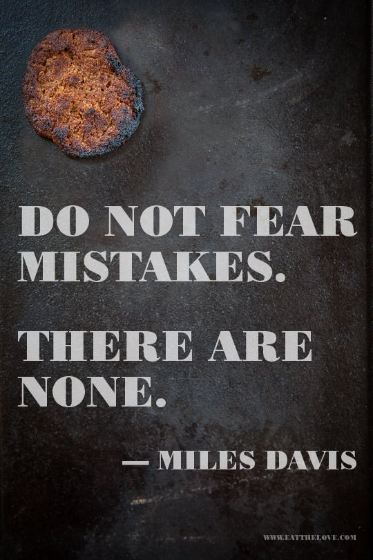 """""""Do not fear mistakes. There are none."""" – Miles Davis. Photo and design by Irvin Lin of Eat the Love. 
