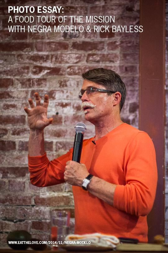 Photo Essay: A Food tour of the Mission with Negra Modelo and Rick Bayless. Photo by Irvin Lin of Eat the Love.
