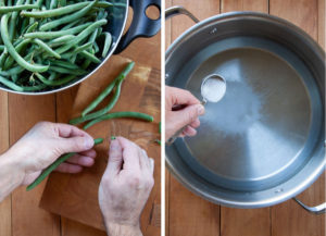 snip ends of green beans and then add salt to water then bring to a boil.